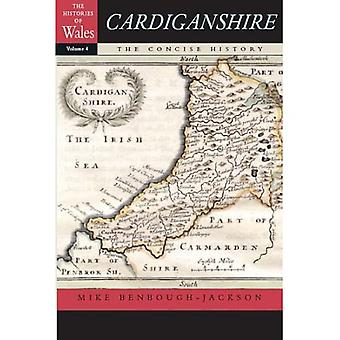 Cardiganshire: The Concise History (Histories of Wales)