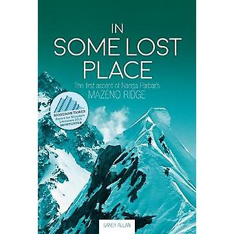 In Some Lost Place - The first ascent of Nanga Parbat's Mazeno Ridge b