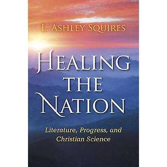 Healing the Nation - Literature - Progress - and Christian Science by