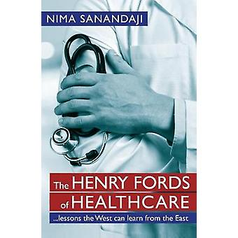 The Henry Fords of Healthcare - Lessons the West Can Learn from The Ea