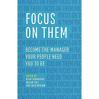 Focus on Them - Become the Manager Your People Need You to Be by Ryan