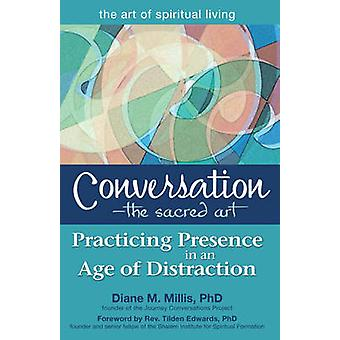 Conversation - the Sacred Art - Practicing Presence in an Age of Distr