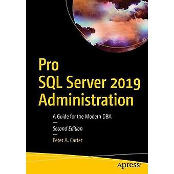 Pro SQL Server 2019 Administration - A Guide for the Modern DBA by Pet