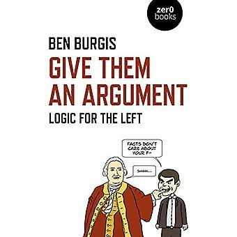 Gi dem et argument - Logikk for venstre av Ben Burgis - 97817890421
