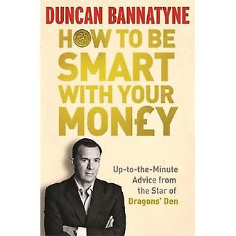 How To Be Smart With Your Money by Duncan Bannatyne