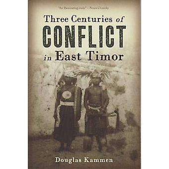 Three Centuries of Conflict in East Timor by Douglas Kammen - 9789971