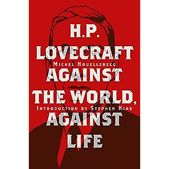 H. P. Lovecraft - Against the World - Against Life by Michel Houellebe