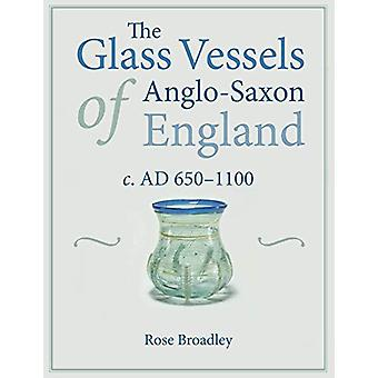The Glass Vessels of Anglo-Saxon England c. AD 650-1100 by Rose Broad