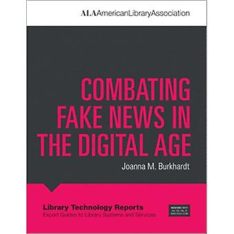 Combating Fake News in the Digital Age by Burkhardt & Joanna M.
