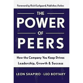 Power of Peers - How the Company You Keep Drives Leadership - Growth -