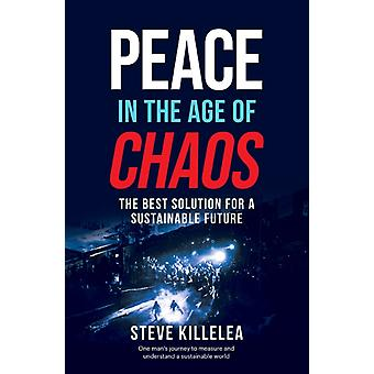 Peace in the Age of Chaos  The Best Solution for a Sustainable Future by Steve Killelea