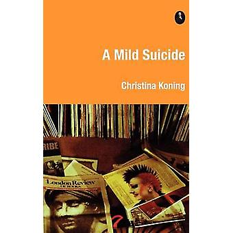 A Mild Suicide by Christina Koning - 9780956521484 Book