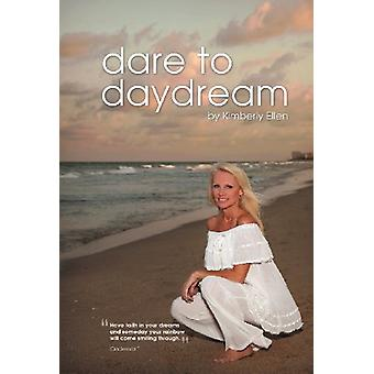 Dare to Daydream by Kimberly Ellen - 9781465378538 Book