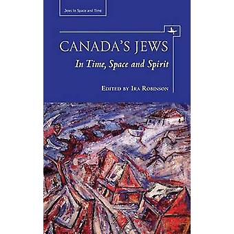 Canada's Jews - In Time - Space and Spirit by Ira Robinson - 978161811