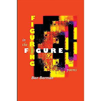 Figuring in the Figure - Poems by Ben Berman - 9781927409718 Book