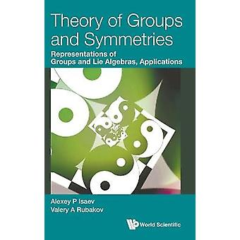 Theory Of Groups And Symmetries Representations Of Groups And Lie Algebras Applications