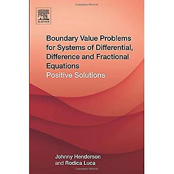Boundary Value Problems for Systems of Differential, Difference and Fractional Equations: Positive Solutions