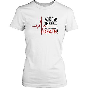 Juste pour une minute There You Me Bored to Death Ladies T-shirt