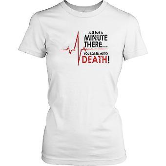 Nur für A Minute es Sie langweilt mich zu Tod Damen T Shirt