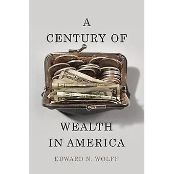 Ein Jahrhundert des Reichtums in Amerika durch Edward N. Wolff - 9780674495142 Buch