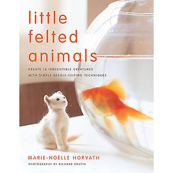 Little Felted Animals - Create 16 Irresistible Creatures with Simple N