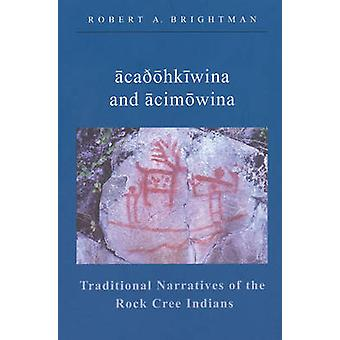 Traditional Narratives of the Rock Cree Indians by Robert A. Brightma