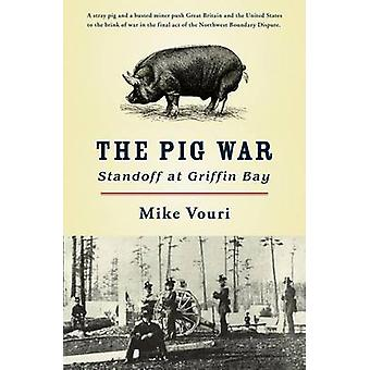 The Pig War - Standoff at Griffin Bay by Mike Vouri - 9780914019626 Bo