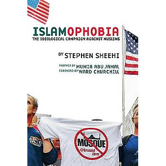 Islamophobia - The Ideological Campaign Against Muslims by Stephen She