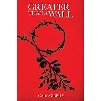 Greater Than a Wall by Carl Gibeily - 9780993584565 Book