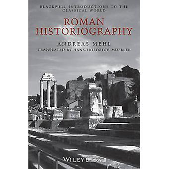 Roman Historiography - An Introduction to its Basic Aspects and Develo
