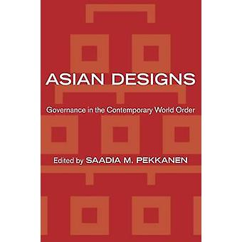 Asian Designs - Governance in the Contemporary World Order by Saadia M
