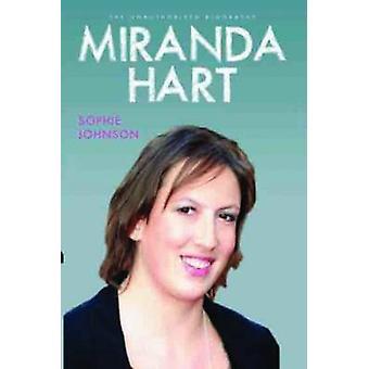 Miranda Hart - the Unauthorised Biography by Sophie Johnson - 9781857