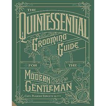 The Quintessential Grooming Guide for the Modern Gentleman by Capt. P