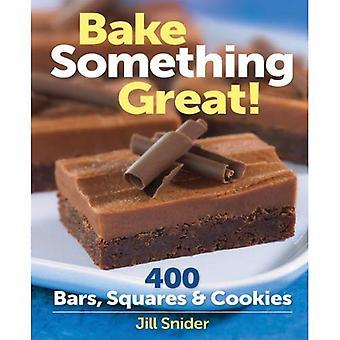 Baka något bra!: 400 barer, torg & Cookies