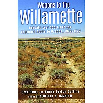 Wagons to the Willamette: Captain Levi Scott and the Southern Route to Oregon, 1844 1847
