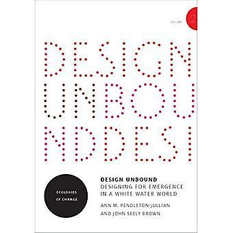 Design ungebunden: Entwurf für die Entstehung einer Wildwasser-Welt: Ökologie des Wandels: Band 2 (Infrastruktur)