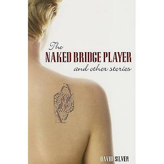 Naked Bridge Player and Other Stories by Silver & David