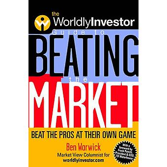 The Worldlyinvestor Guide to Beating the Market - Beat the Pros at The