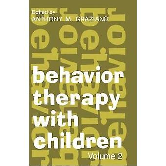 Behavior Therapy with Children  Volume 2 by Graziano & Anthony M.