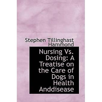 Enfermagem vs dosagem um Tratado sobre os cuidados de cães na saúde Anddisease por Hammond & Stephen Tillinghas