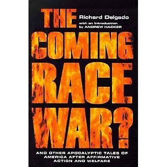 The Coming Race War And Other Apocalyptic Tales of America After Affirmative Action and Welfare by Delgado & Richard