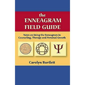 The Enneagram Field Guide Notes on Using the Enneagram in Counseling Therapy and Personal Growth by Bartlett & Carolyn S.