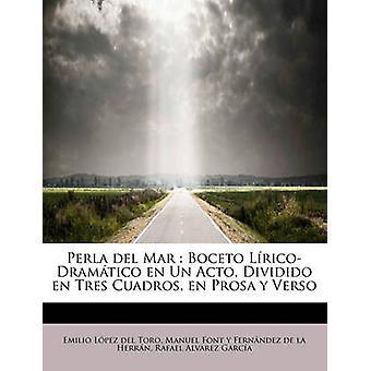 Perla del Mar Boceto LricoDramtico dell'en Un Acto Dividido en Tres Cuadros Verso y Prosa da Lpez del Toro & Emilio