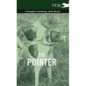 The Pointer  A Complete Anthology of the Breed by Various