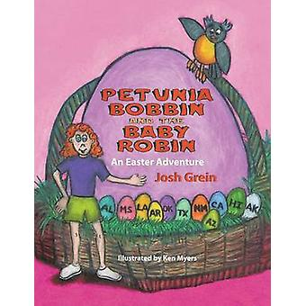 Petunia Bobbin and the Baby Robin An Easter Adventure by Grein & Josh