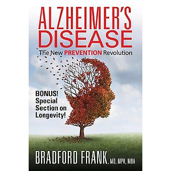 Alzheimers Disease The New Prevention Revolution by Bradford MD & MPH & MBA & Frank