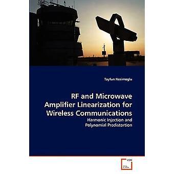 RF and Microwave Amplifier Linearization for Wireless Communications by Nesimoglu & Tayfun
