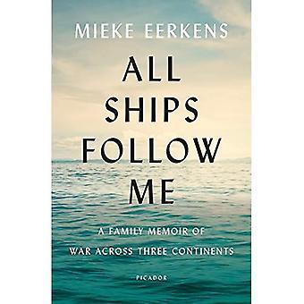 Alle schepen Follow Me: Een familie memoires van oorlog op drie continenten