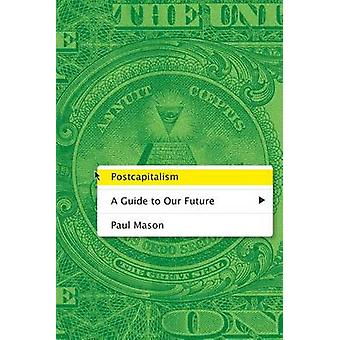 Postcapitalism - A Guide to Our Future by Paul Mason - 9780374536732 B