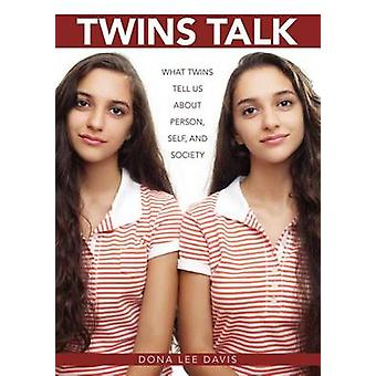 Twins Talk - What Twins Tell Us About Person - Self - and Society by D